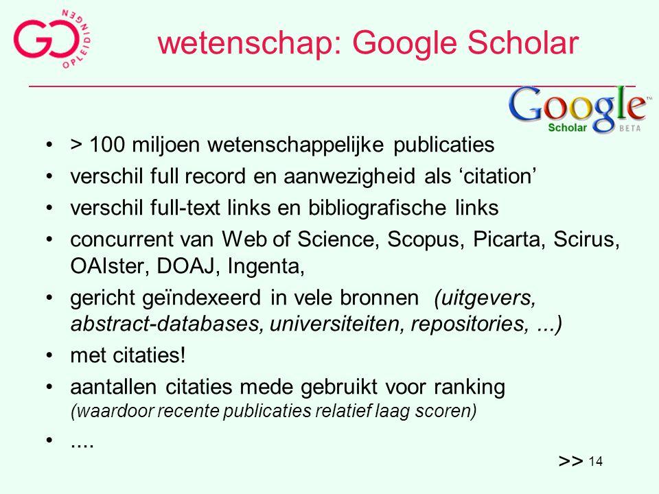 14 wetenschap: Google Scholar > 100 miljoen wetenschappelijke publicaties verschil full record en aanwezigheid als 'citation' verschil full-text links