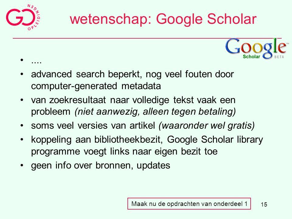 15 wetenschap: Google Scholar.... advanced search beperkt, nog veel fouten door computer-generated metadata van zoekresultaat naar volledige tekst vaa