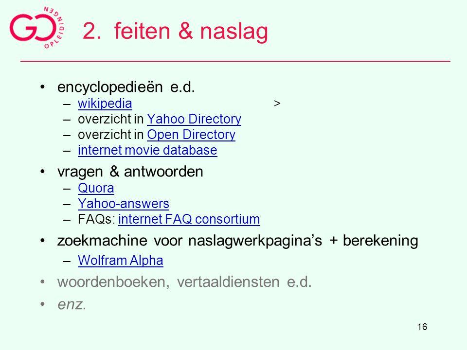 16 2.feiten & naslag encyclopedieën e.d. –wikipedia>wikipedia –overzicht in Yahoo DirectoryYahoo Directory –overzicht in Open DirectoryOpen Directory
