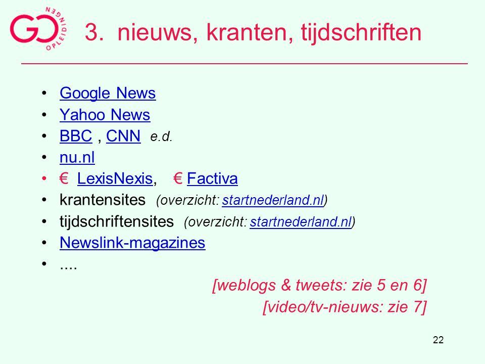 22 3.nieuws, kranten, tijdschriften Google News Yahoo News BBC, CNN e.d.BBCCNN nu.nl € LexisNexis, € FactivaLexisNexisFactiva krantensites (overzicht: