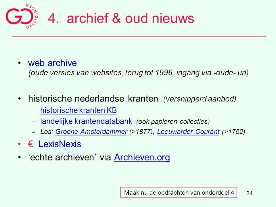 24 4.archief & oud nieuws web archive (oude versies van websites, terug tot 1996, ingang via -oude- url) historische nederlandse kranten (versnipperd