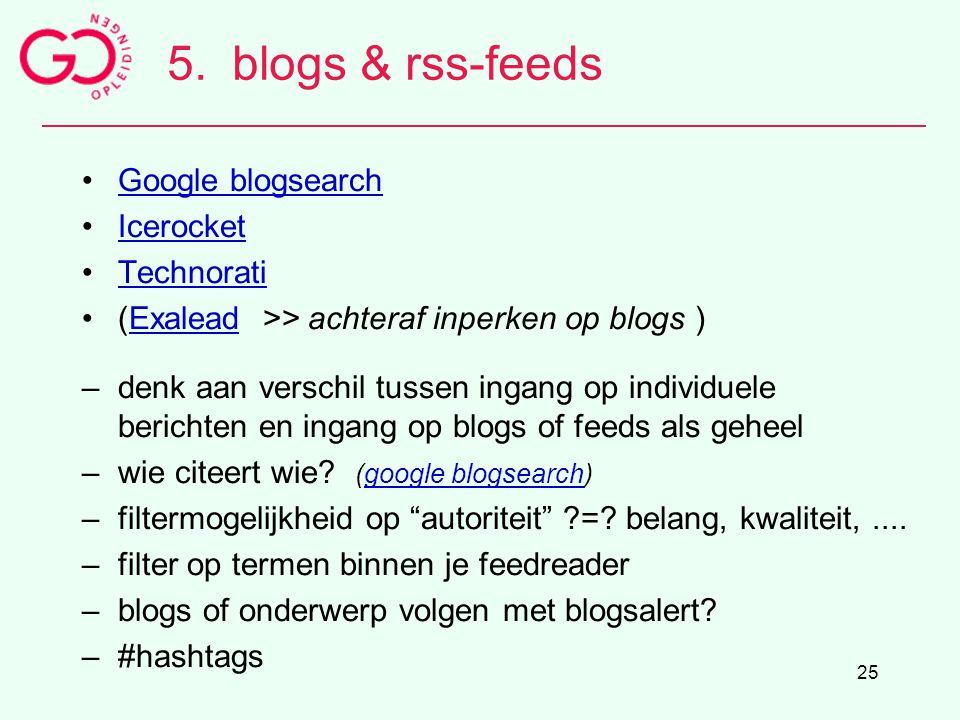 25 5.blogs & rss-feeds Google blogsearch Icerocket Technorati (Exalead >> achteraf inperken op blogs )Exalead –denk aan verschil tussen ingang op indi