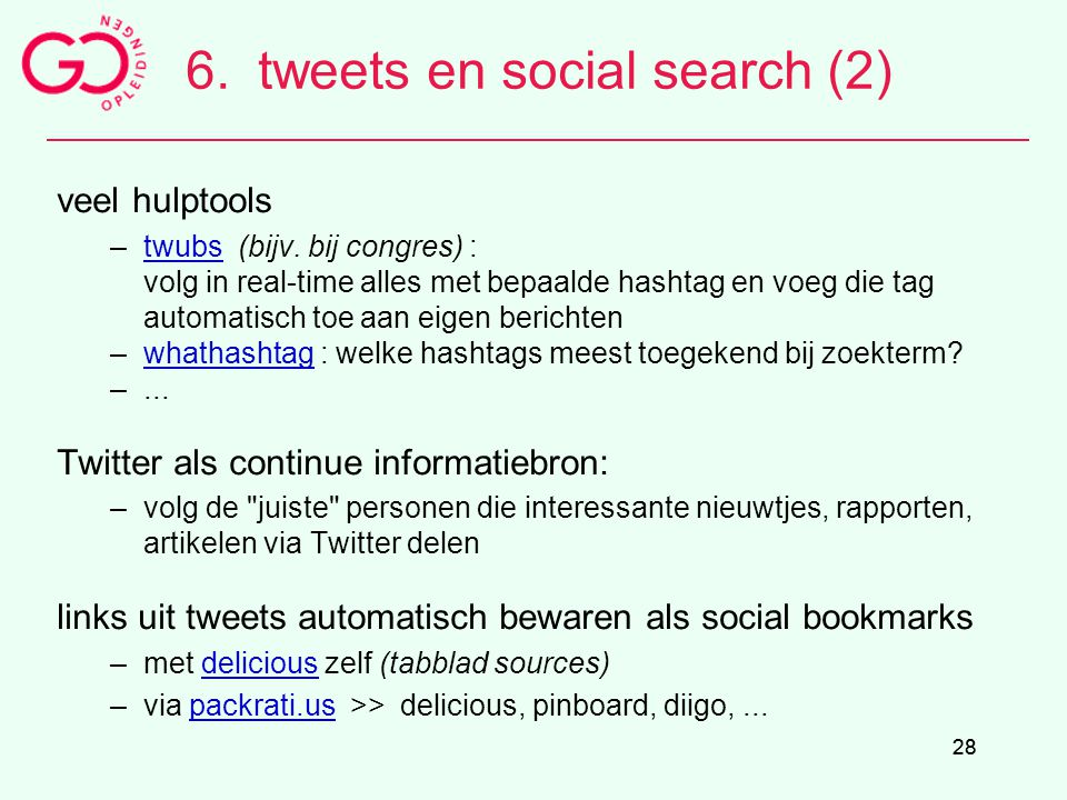 28 6.tweets en social search (2) veel hulptools –twubs (bijv. bij congres) :twubs volg in real-time alles met bepaalde hashtag en voeg die tag automat