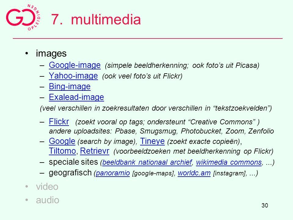 30 7.multimedia images –Google-image (simpele beeldherkenning; ook foto's uit Picasa)Google-image –Yahoo-image (ook veel foto's uit Flickr)Yahoo-image