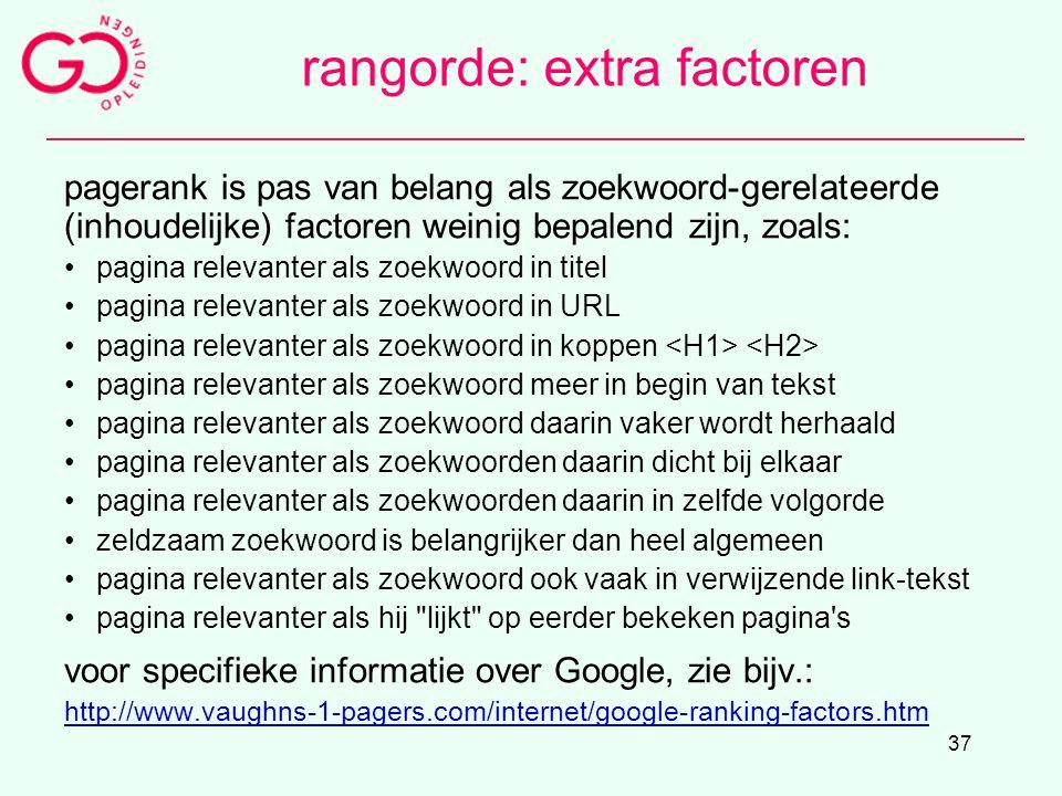 37 rangorde: extra factoren pagerank is pas van belang als zoekwoord-gerelateerde (inhoudelijke) factoren weinig bepalend zijn, zoals: pagina relevant