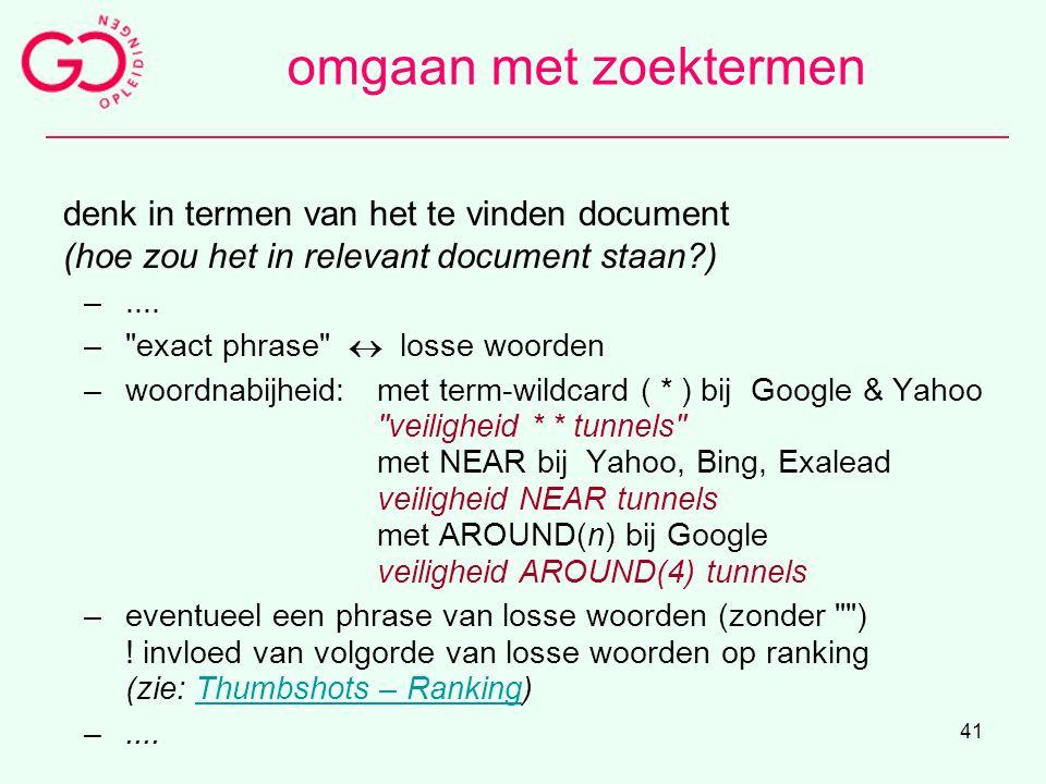41 omgaan met zoektermen denk in termen van het te vinden document (hoe zou het in relevant document staan?) –.... –