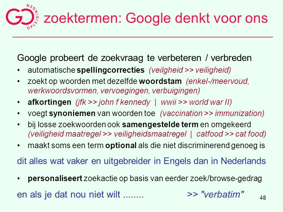 48 zoektermen: Google denkt voor ons Google probeert de zoekvraag te verbeteren / verbreden automatische spellingcorrecties (veilgheid >> veiligheid)