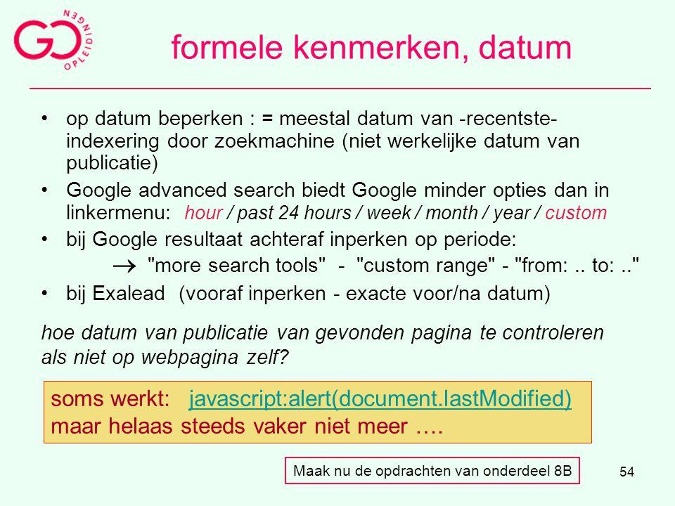 54 formele kenmerken, datum op datum beperken : = meestal datum van -recentste- indexering door zoekmachine (niet werkelijke datum van publicatie) Goo