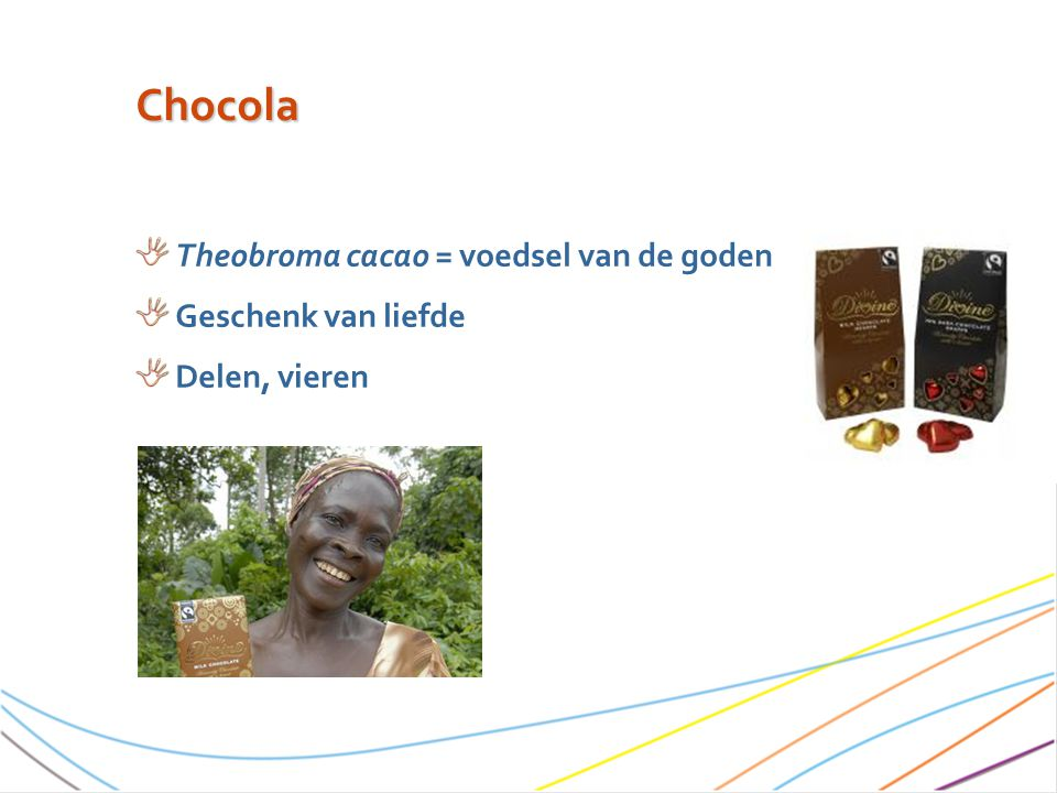 Chocola Theobroma cacao = voedsel van de goden Geschenk van liefde Delen, vieren