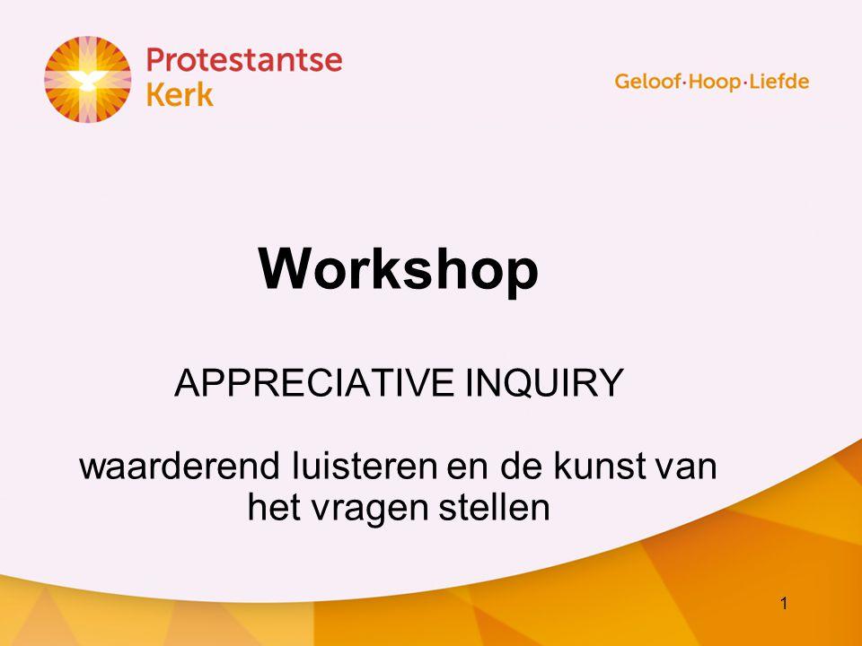 1 Workshop APPRECIATIVE INQUIRY waarderend luisteren en de kunst van het vragen stellen