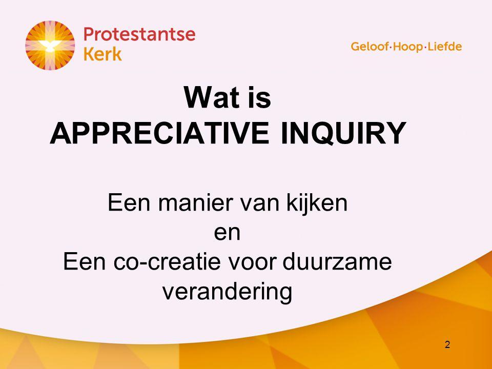 3 Beschrijving Appreciative Inquiry Een waarderende benadering, Gericht op kansen en mogelijkheden.