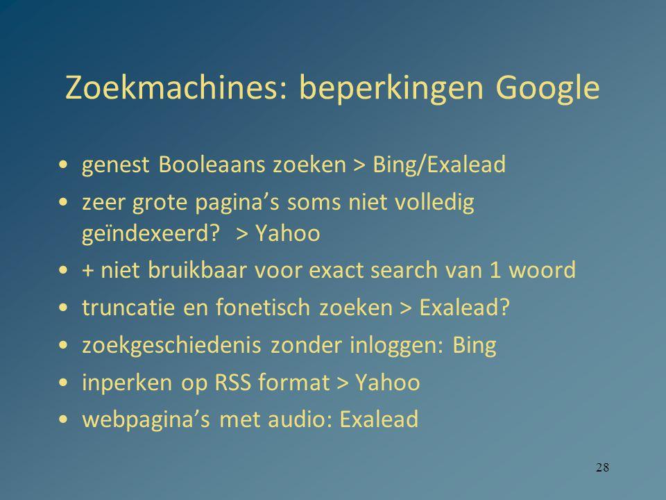 28 Zoekmachines: beperkingen Google genest Booleaans zoeken > Bing/Exalead zeer grote pagina's soms niet volledig geïndexeerd.