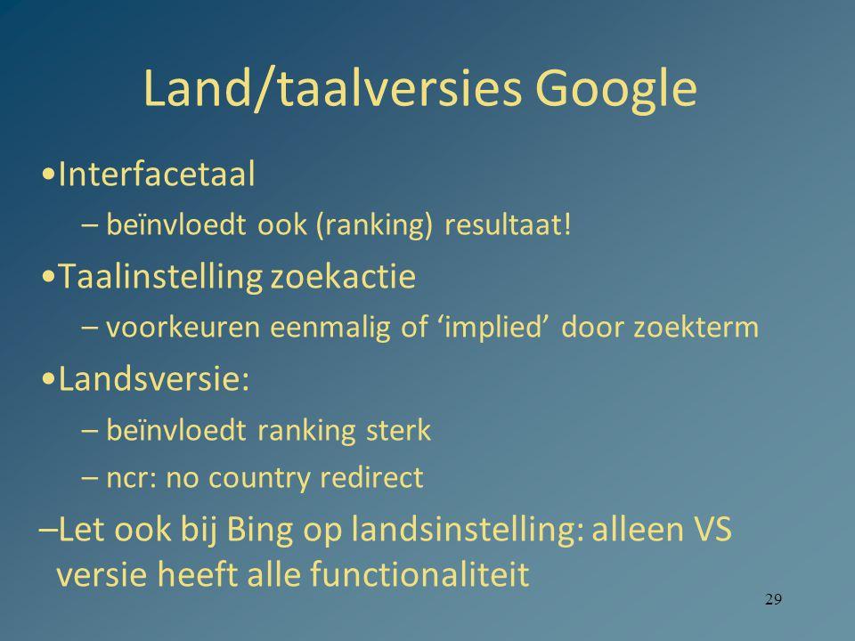 29 Land/taalversies Google Interfacetaal –beïnvloedt ook (ranking) resultaat.