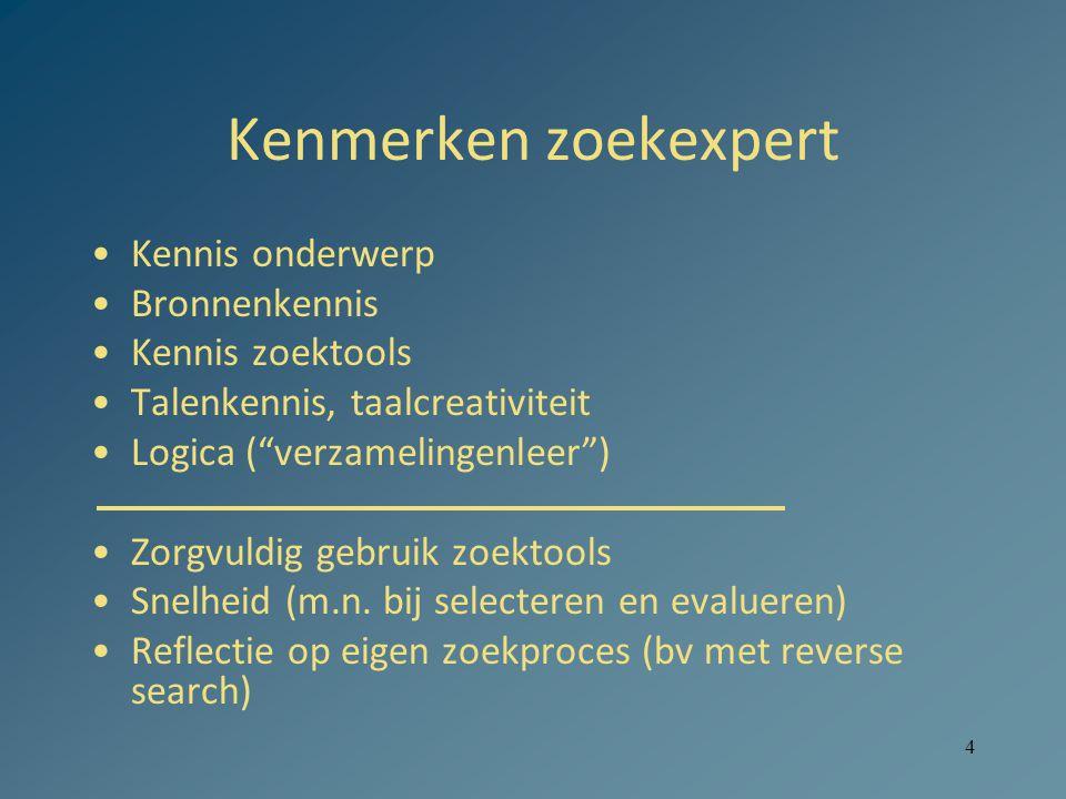 4 Kenmerken zoekexpert Kennis onderwerp Bronnenkennis Kennis zoektools Talenkennis, taalcreativiteit Logica ( verzamelingenleer ) Zorgvuldig gebruik zoektools Snelheid (m.n.