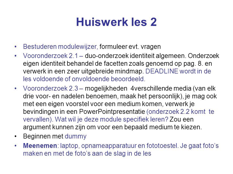 Huiswerk les 2 Bestuderen modulewijzer, formuleer evt. vragen Vooronderzoek 2.1 – duo-onderzoek identiteit algemeen. Onderzoek eigen identiteit behand