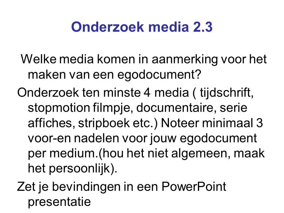 Onderzoek media 2.3 Welke media komen in aanmerking voor het maken van een egodocument? Onderzoek ten minste 4 media ( tijdschrift, stopmotion filmpje