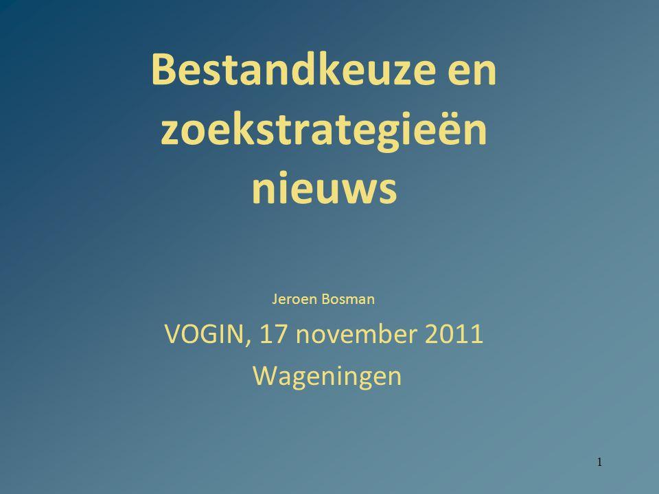 1 Bestandkeuze en zoekstrategieën nieuws Jeroen Bosman VOGIN, 17 november 2011 Wageningen
