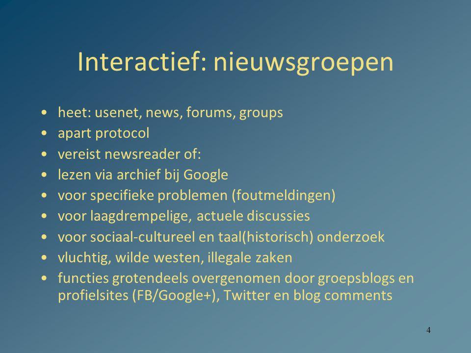 4 Interactief: nieuwsgroepen heet: usenet, news, forums, groups apart protocol vereist newsreader of: lezen via archief bij Google voor specifieke pro