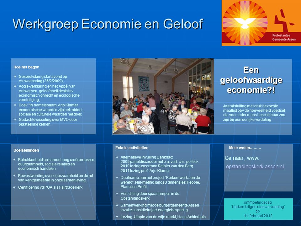 Werkgroep Economie en Geloof Enkele activiteiten Doelstellingen Hoe het begon  Alternatieve invulling Dankdag: 2009 paneldiscussie met o.a.