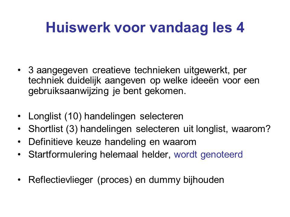 Huiswerk voor vandaag les 4 3 aangegeven creatieve technieken uitgewerkt, per techniek duidelijk aangeven op welke ideeën voor een gebruiksaanwijzing je bent gekomen.