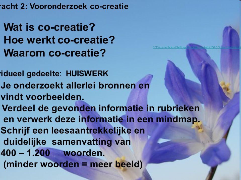 Opdracht 2: Vooronderzoek co-creatie Wat is co-creatie? Hoe werkt co-creatie? Waarom co-creatie? Individueel gedeelte: HUISWERK 1. Je onderzoekt aller