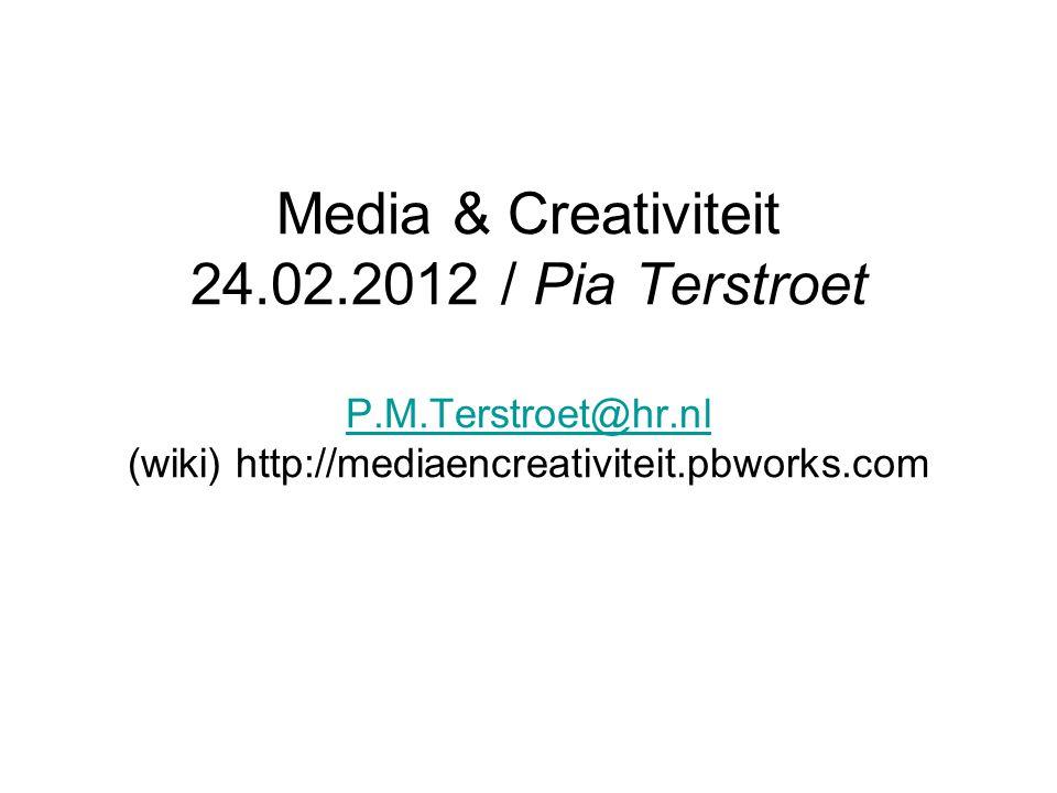 Media & Creativiteit 24.02.2012 / Pia Terstroet P.M.Terstroet@hr.nl (wiki) http://mediaencreativiteit.pbworks.com P.M.Terstroet@hr.nl