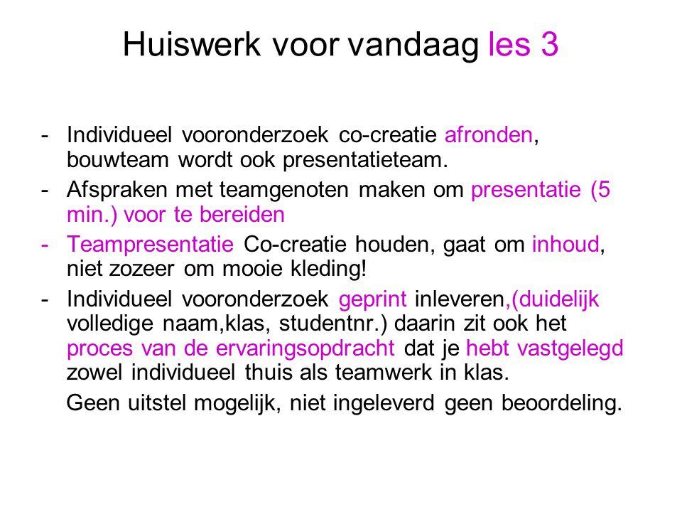 Huiswerk voor vandaag les 3 -Individueel vooronderzoek co-creatie afronden, bouwteam wordt ook presentatieteam.