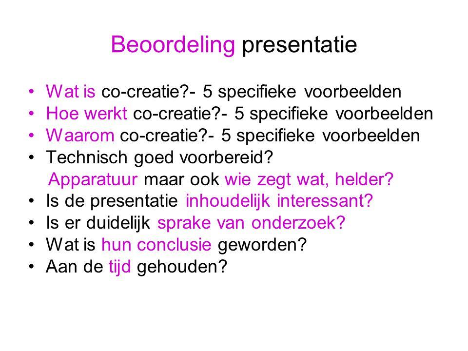 Beoordeling presentatie Wat is co-creatie - 5 specifieke voorbeelden Hoe werkt co-creatie - 5 specifieke voorbeelden Waarom co-creatie - 5 specifieke voorbeelden Technisch goed voorbereid.