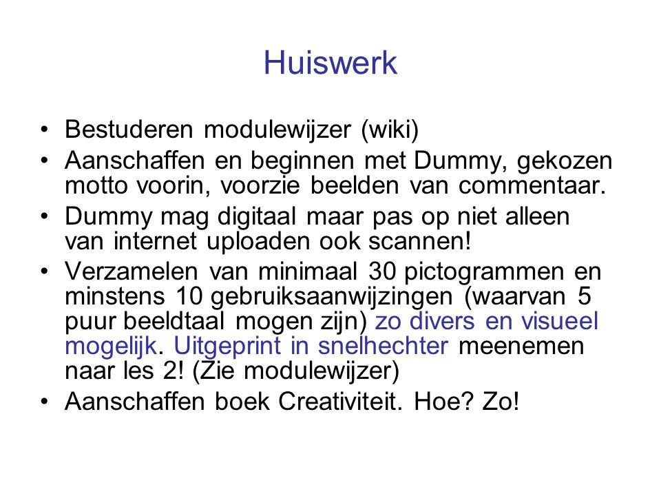 Huiswerk Bestuderen modulewijzer (wiki) Aanschaffen en beginnen met Dummy, gekozen motto voorin, voorzie beelden van commentaar.