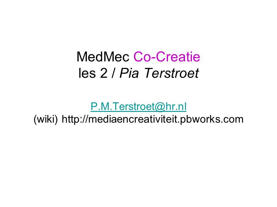 MedMec Co-Creatie les 2 / Pia Terstroet P.M.Terstroet@hr.nl (wiki) http://mediaencreativiteit.pbworks.com P.M.Terstroet@hr.nl