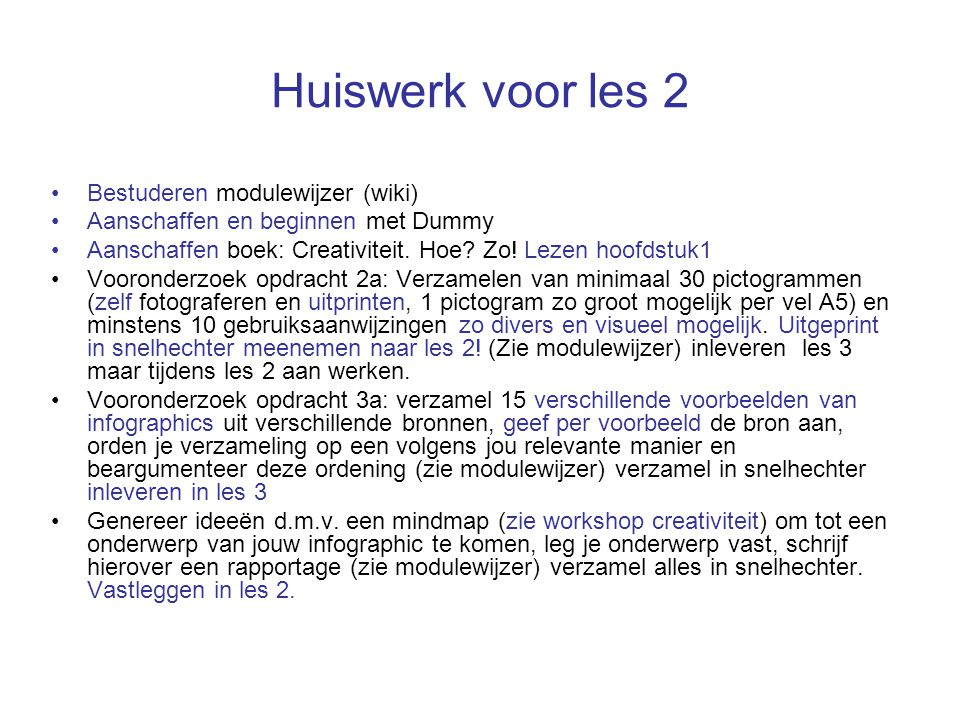 Huiswerk voor les 2 Bestuderen modulewijzer (wiki) Aanschaffen en beginnen met Dummy Aanschaffen boek: Creativiteit. Hoe? Zo! Lezen hoofdstuk1 Voorond