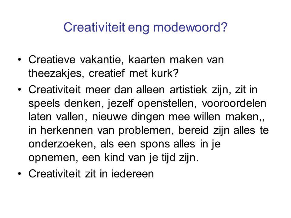 Creativiteit eng modewoord? Creatieve vakantie, kaarten maken van theezakjes, creatief met kurk? Creativiteit meer dan alleen artistiek zijn, zit in s