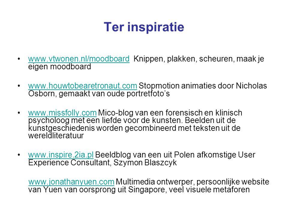 Ter inspiratie www.vtwonen.nl/moodboard Knippen, plakken, scheuren, maak je eigen moodboardwww.vtwonen.nl/moodboard www.houwtobearetronaut.com Stopmotion animaties door Nicholas Osborn, gemaakt van oude portretfoto'swww.houwtobearetronaut.com www.missfolly.com Mico-blog van een forensisch en klinisch psycholoog met een liefde voor de kunsten.