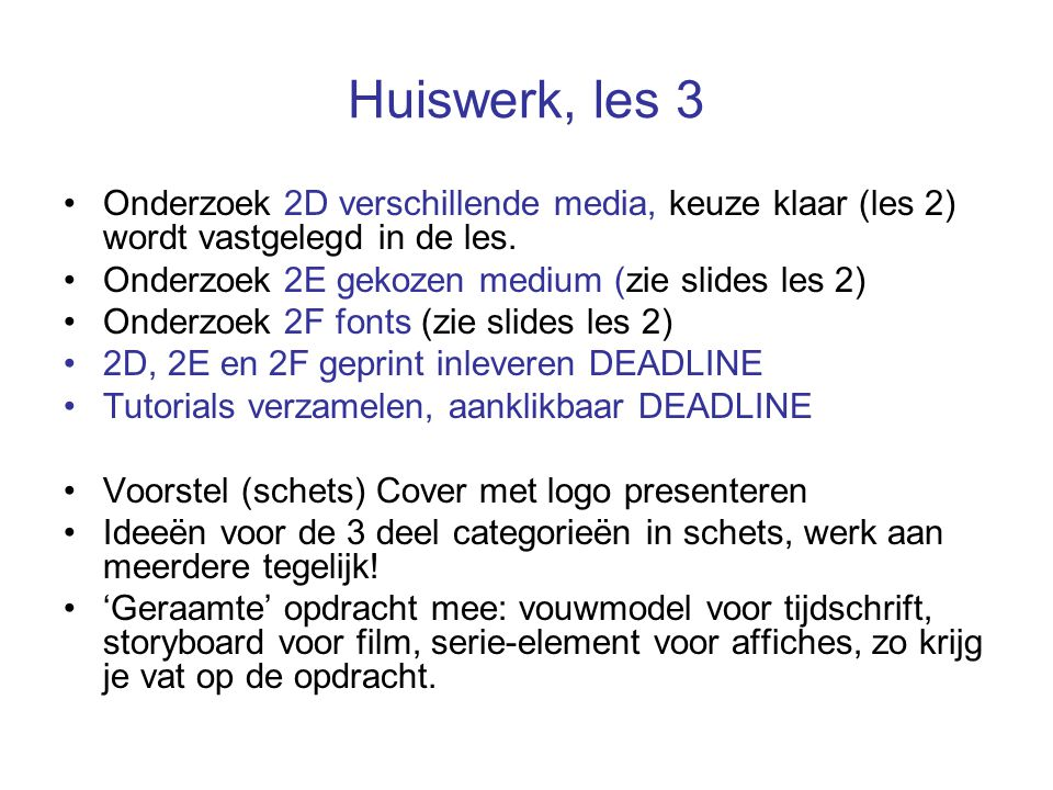 Huiswerk, les 3 Onderzoek 2D verschillende media, keuze klaar (les 2) wordt vastgelegd in de les. Onderzoek 2E gekozen medium (zie slides les 2) Onder