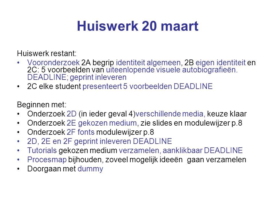 Huiswerk 20 maart Huiswerk restant: Vooronderzoek 2A begrip identiteit algemeen, 2B eigen identiteit en 2C: 5 voorbeelden van uiteenlopende visuele autobiografieën.