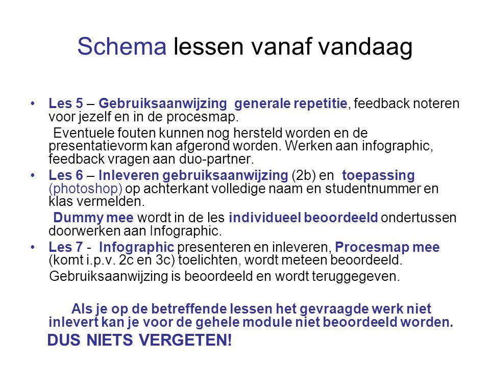 Schema lessen vanaf vandaag Les 5 – Gebruiksaanwijzing generale repetitie, feedback noteren voor jezelf en in de procesmap. Eventuele fouten kunnen no