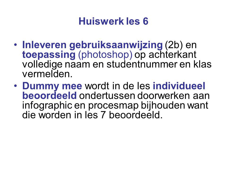 Huiswerk les 6 Inleveren gebruiksaanwijzing (2b) en toepassing (photoshop) op achterkant volledige naam en studentnummer en klas vermelden. Dummy mee