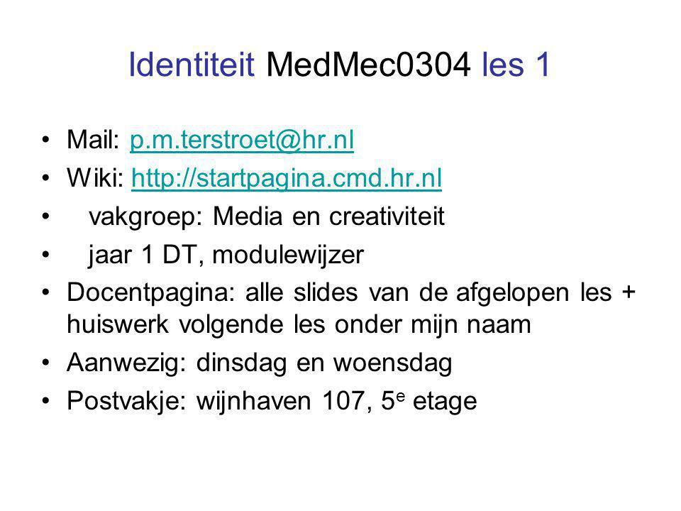 Identiteit MedMec0304 les 1 Mail: p.m.terstroet@hr.nlp.m.terstroet@hr.nl Wiki: http://startpagina.cmd.hr.nlhttp://startpagina.cmd.hr.nl vakgroep: Media en creativiteit jaar 1 DT, modulewijzer Docentpagina: alle slides van de afgelopen les + huiswerk volgende les onder mijn naam Aanwezig: dinsdag en woensdag Postvakje: wijnhaven 107, 5 e etage