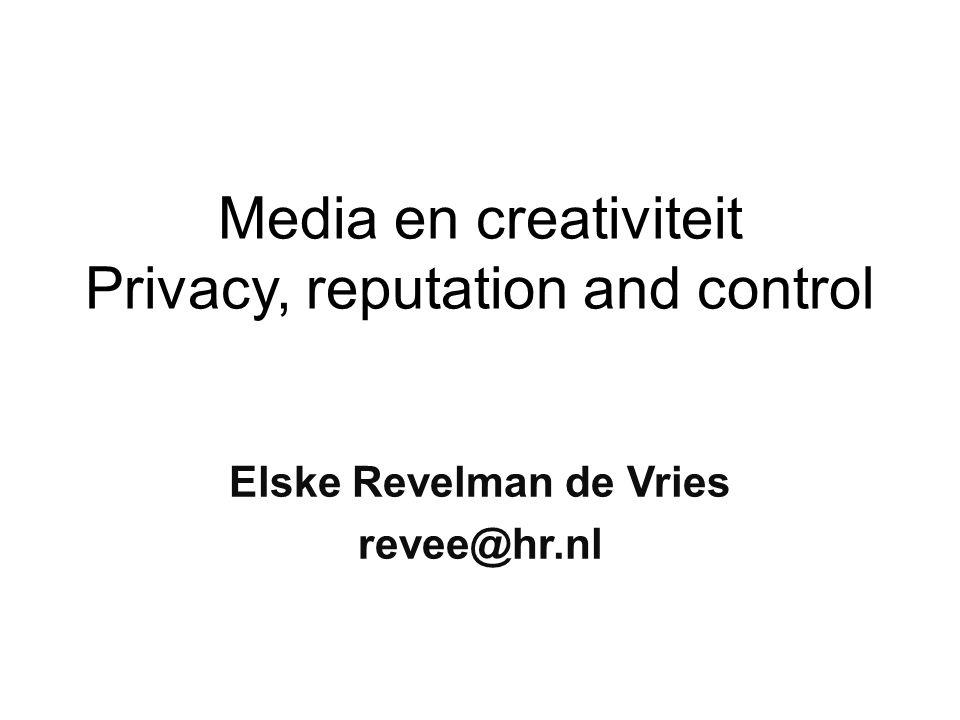 Media en creativiteit Privacy, reputation and control Elske Revelman de Vries revee@hr.nl