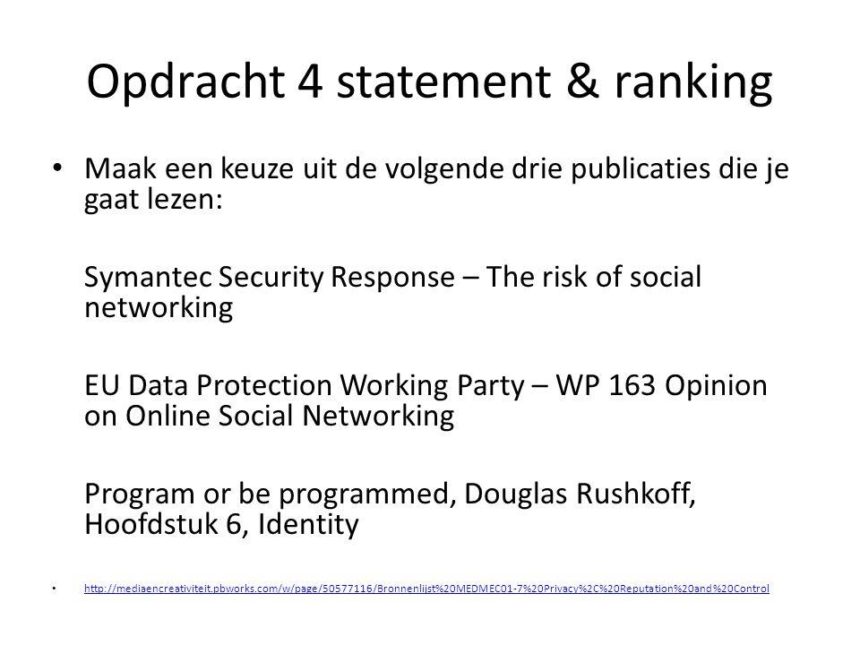 Opdracht 4 statement & ranking Maak een keuze uit de volgende drie publicaties die je gaat lezen: Symantec Security Response – The risk of social netw