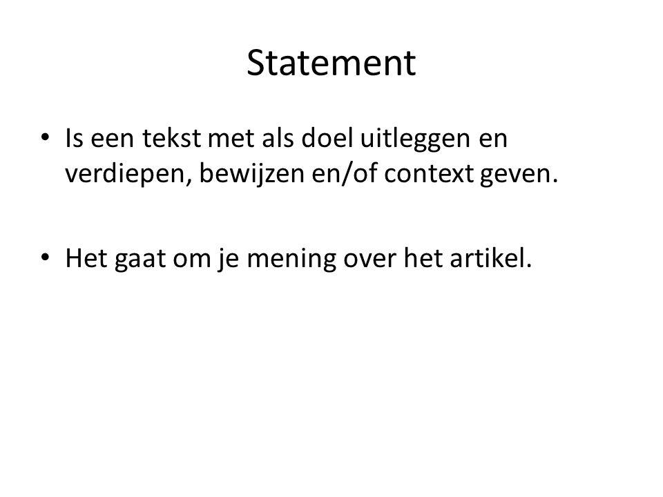 Statement Is een tekst met als doel uitleggen en verdiepen, bewijzen en/of context geven. Het gaat om je mening over het artikel.
