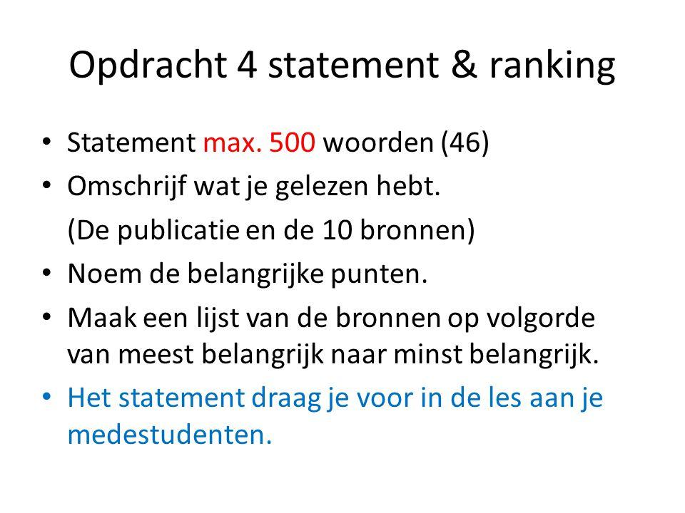 Opdracht 4 statement & ranking Statement max. 500 woorden (46) Omschrijf wat je gelezen hebt. (De publicatie en de 10 bronnen) Noem de belangrijke pun