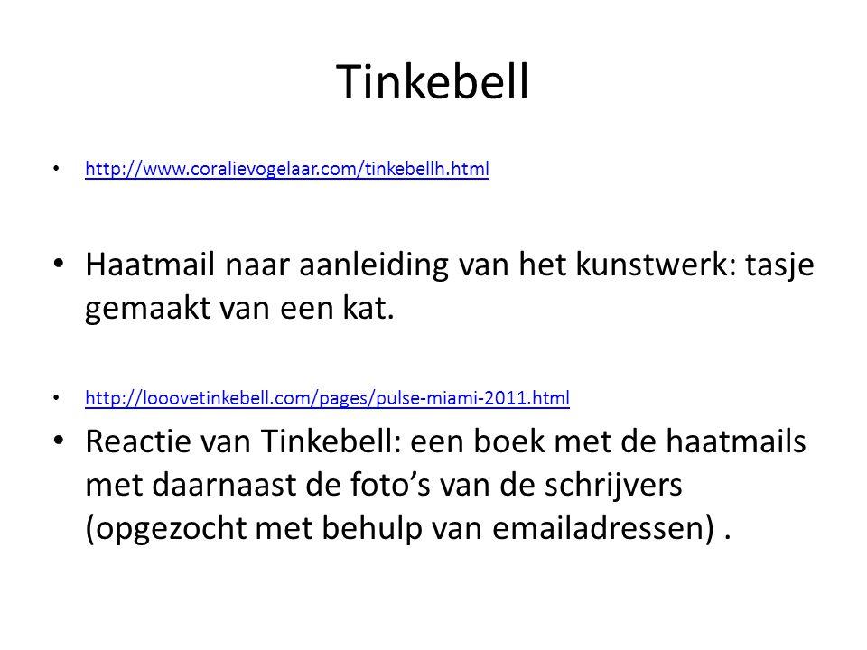 Tinkebell http://www.coralievogelaar.com/tinkebellh.html Haatmail naar aanleiding van het kunstwerk: tasje gemaakt van een kat. http://looovetinkebell