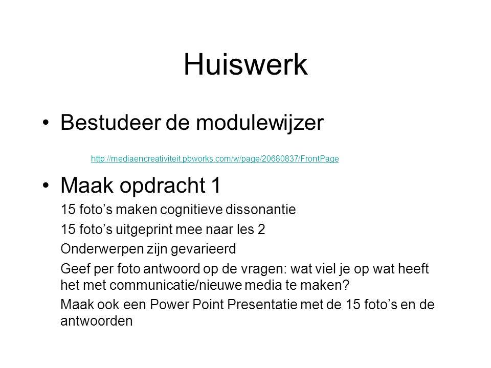 Huiswerk Bestudeer de modulewijzer http://mediaencreativiteit.pbworks.com/w/page/20680837/FrontPage Maak opdracht 1 15 foto's maken cognitieve dissona