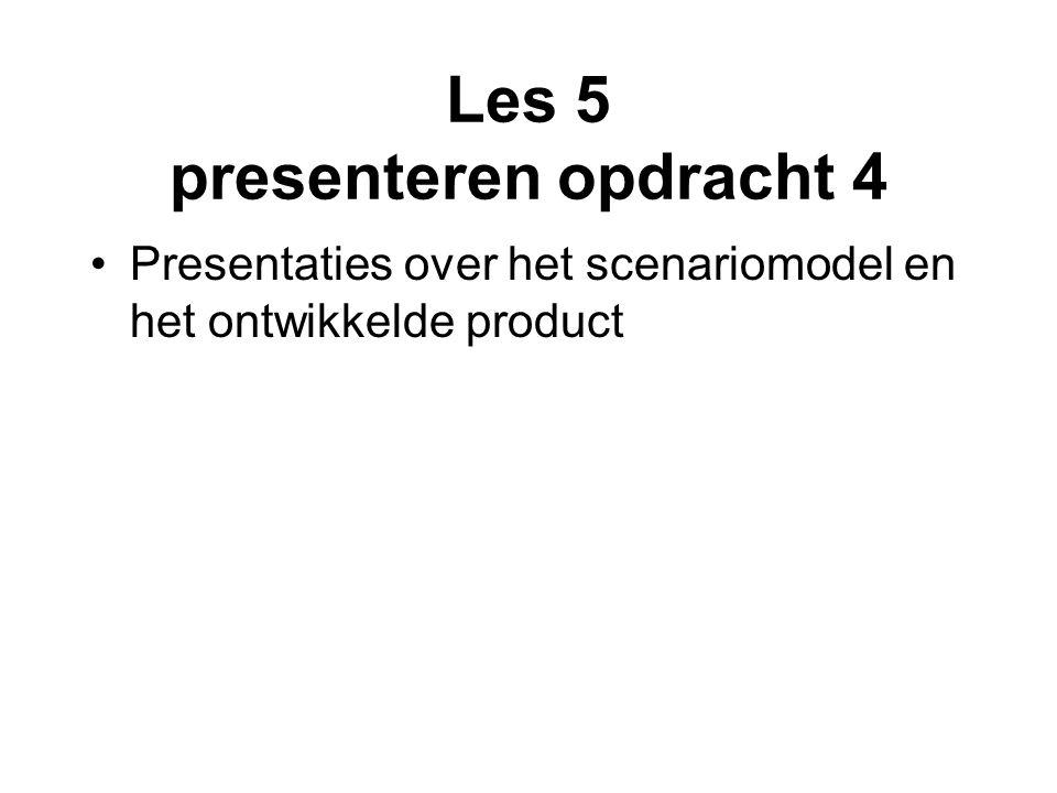 Les 5 presenteren opdracht 4 Presentaties over het scenariomodel en het ontwikkelde product