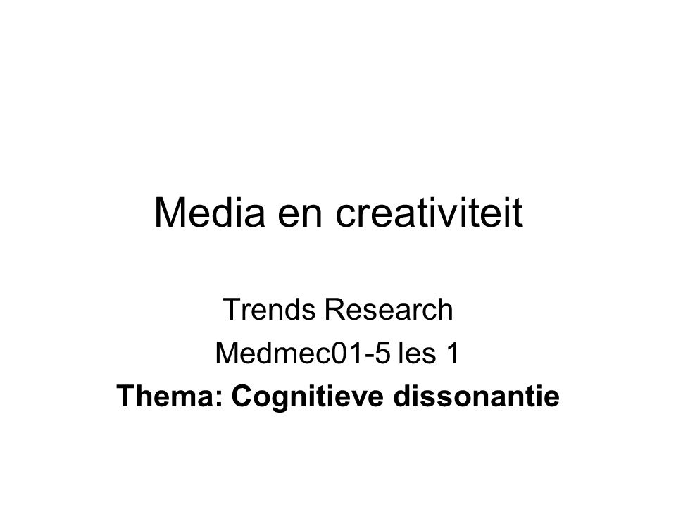 Media en creativiteit Trends Research Medmec01-5 les 1 Thema: Cognitieve dissonantie