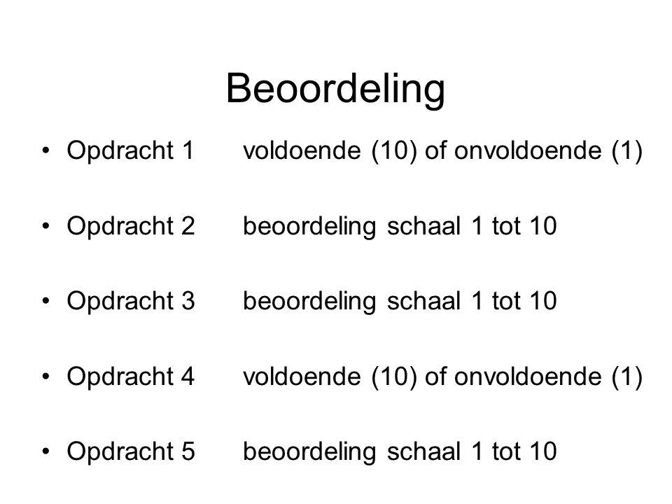 Beoordeling Opdracht 1 voldoende (10) of onvoldoende (1) Opdracht 2 beoordeling schaal 1 tot 10 Opdracht 3 beoordeling schaal 1 tot 10 Opdracht 4 voldoende (10) of onvoldoende (1) Opdracht 5beoordeling schaal 1 tot 10
