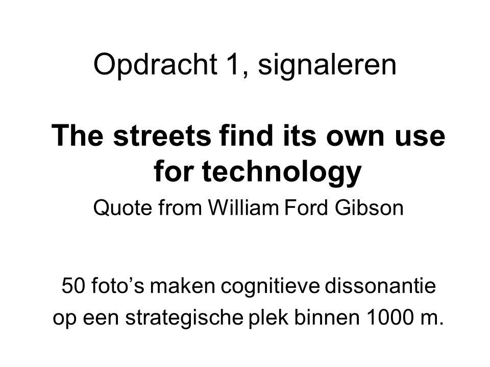 Opdracht 1, signaleren The streets find its own use for technology Quote from William Ford Gibson 50 foto's maken cognitieve dissonantie op een strategische plek binnen 1000 m.