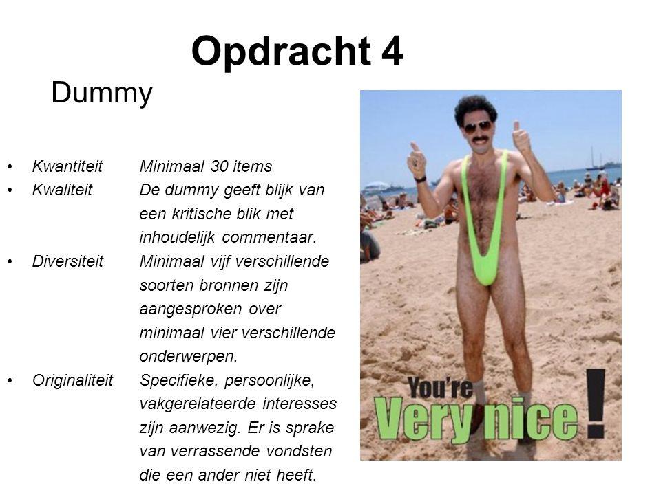 Opdracht 4 Dummy KwantiteitMinimaal 30 items KwaliteitDe dummy geeft blijk van een kritische blik met inhoudelijk commentaar.