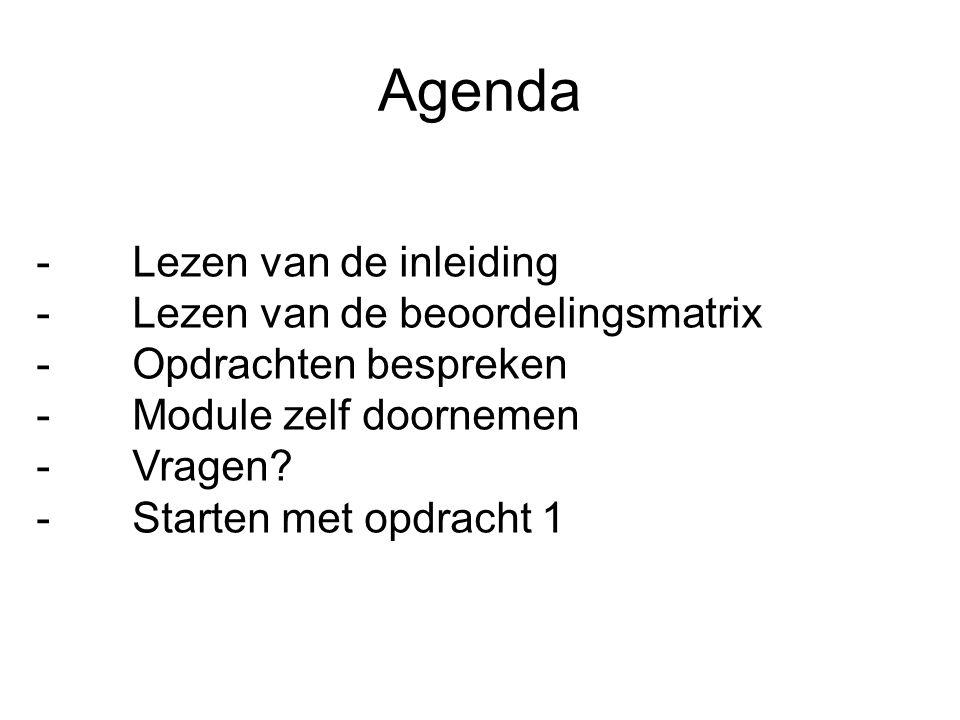Agenda - Lezen van de inleiding - Lezen van de beoordelingsmatrix -Opdrachten bespreken -Module zelf doornemen - Vragen.